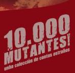 10.000 MUTANTES!